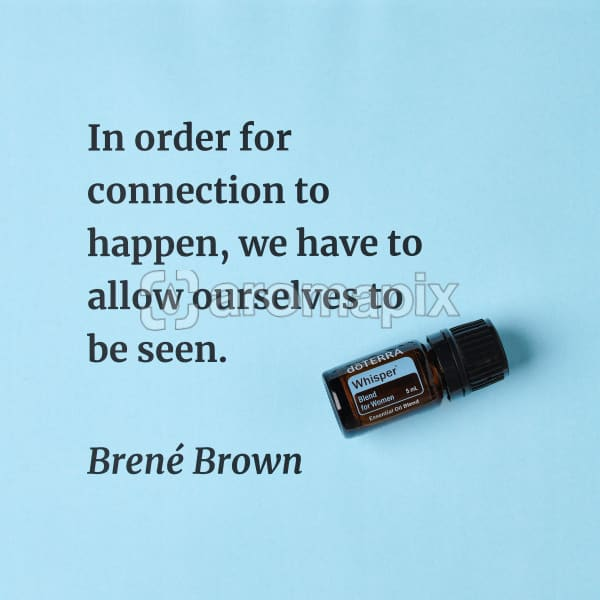 In order for connection to happen, we have to allow ourselves to be seen – inspiration quote about doTERRA Whisper printed on a pale blue background.
