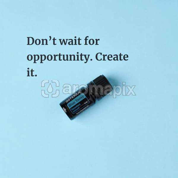 Don't wait for opportunity. Create it. – inspiration quote about doTERRA Blue Tansy printed on a pale blue background.
