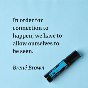 In order for connection to happen, we have to allow ourselves to be seen – inspiration quote about doTERRA Peace Touch printed on a pale blue background.