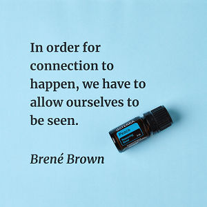 In order for connection to happen, we have to allow ourselves to be seen – inspiration quote about doTERRA Peace printed on a pale blue background.