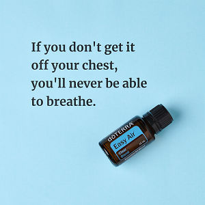 If you don't get it off your chest, you'll never be able to breathe – inspiration quote about doTERRA Easy Air printed on a pale blue background.