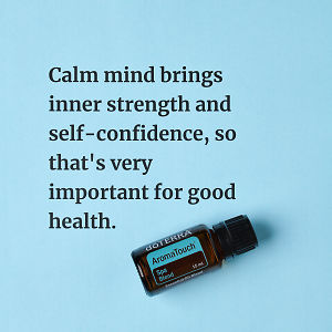 Calm mind brings inner strength and self-confidence, so that's very important for good health – inspiration quote about doTERRA AromaTouch printed on a pale blue background.